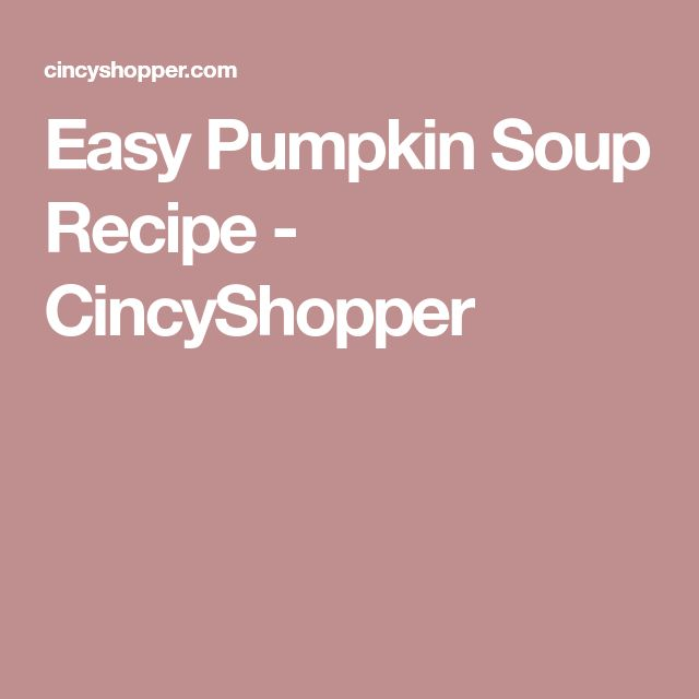 Easy Pumpkin Soup Recipe - CincyShopper