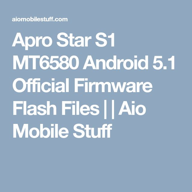 Apro Star S1 MT6580 Android 5.1 Official Firmware Flash Files | | Aio Mobile Stuff
