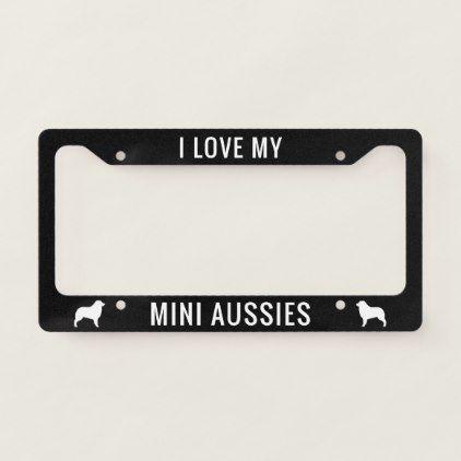 I Love My Mini Aussies (Mini Australian Shepherds) License Plate Frame - unusual diy cyo customize special gift