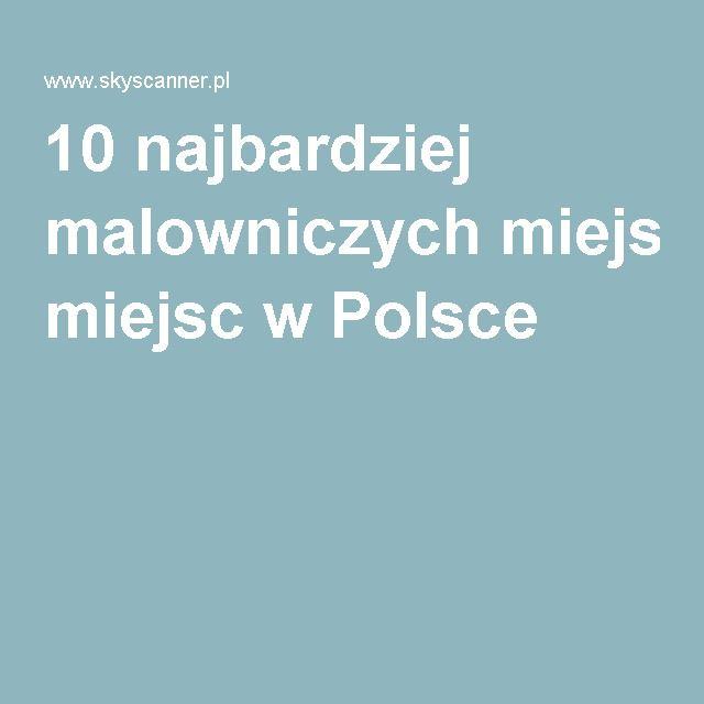 10 najbardziej malowniczych miejsc w Polsce