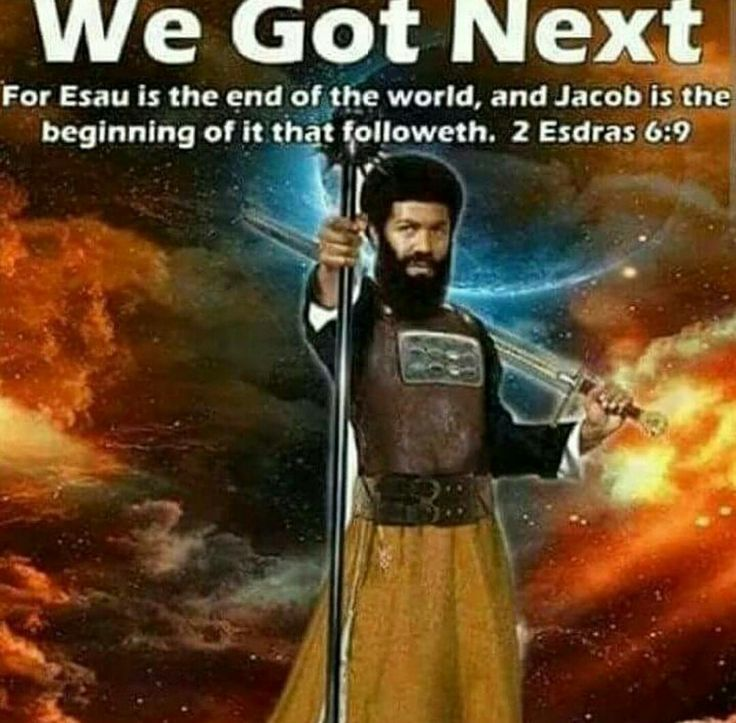 2 Esdras 6:6-10 FOR ESAU IS THE END OF THE WORLD, AND JACOB IS THE BEGINNING OF IT THAT FOLLOWETH. PROPHESY. HALLELUYAH