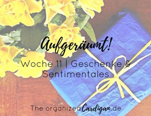Aufgeräumt Woche 11 Geschenke und Sentimentales