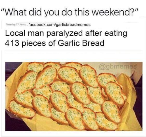 Nothing can top a garlic bread meme. H/T [Garlic Bread Memes](https://go.redirectingat.com?id=74679X1524629