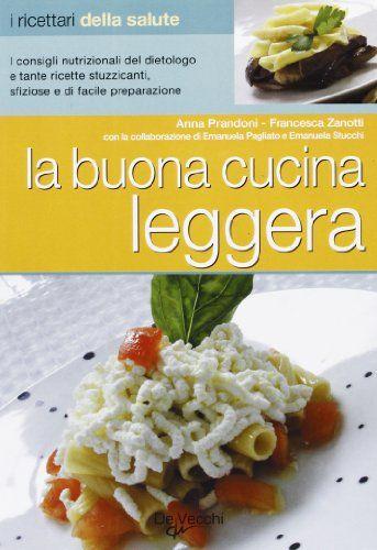 Amazon.it: La buona cucina leggera - Anna Prandoni, Francesca Zanotti - Libri