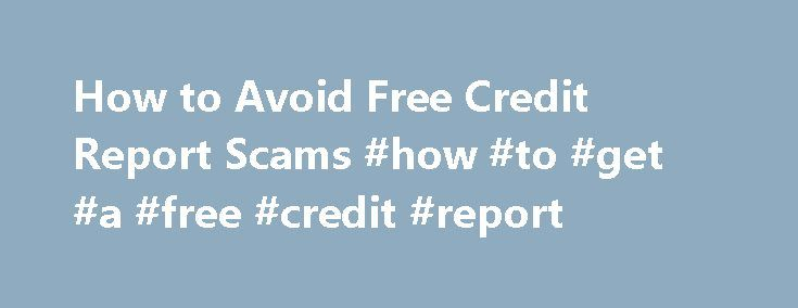 How to Avoid Free Credit Report Scams #how #to #get #a #free #credit #report http://remmont.com/how-to-avoid-free-credit-report-scams-how-to-get-a-free-credit-report/  #free credit scores online # Avoid Paying For Your Free Credit Report By LaToya Irby. Credit/Debt Management Expert Welcome to About.com s Credit/Debt Management site, led by your guide, LaToya Irby. LaToya has been the credit and debt management guide since 2007. Read more Late-night jingles sing of free credit reports, but…