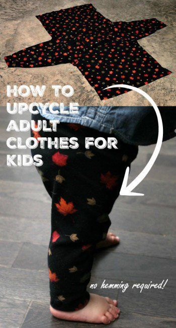 Upcycle Adult Cloths for Kids, no hemming reqired. The step-by-step tutorial for this DIY project is included. What a great way to use to repurpose clothing.