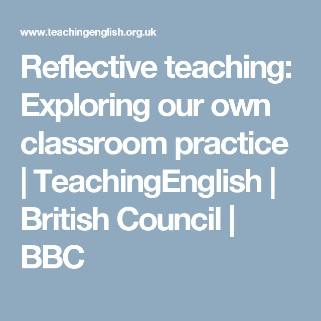 Reflective teaching: Exploring our own classroom practice | TeachingEnglish | British Council | BBC
