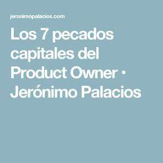 Los 7 pecados capitales del Product Owner • Jerónimo Palacios