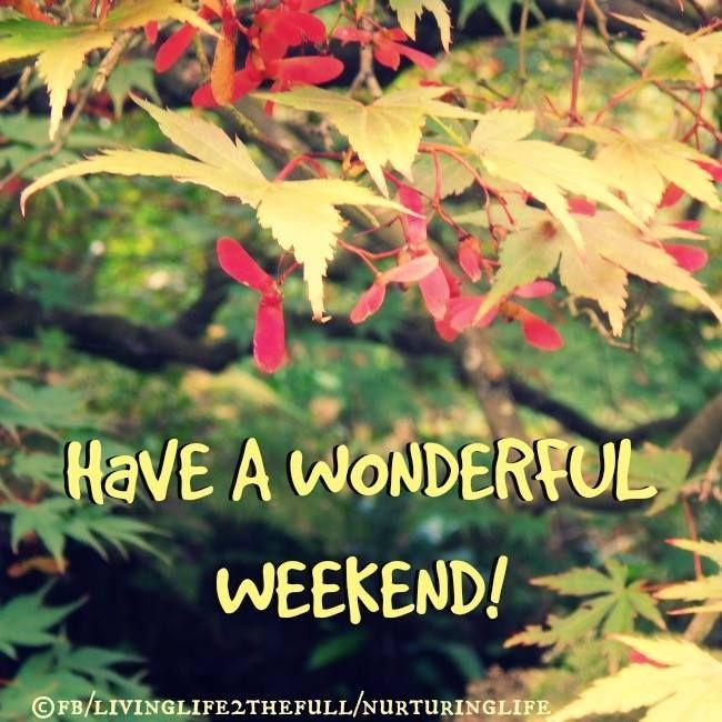 have a wonderful weekend weekend saturday autumn fall