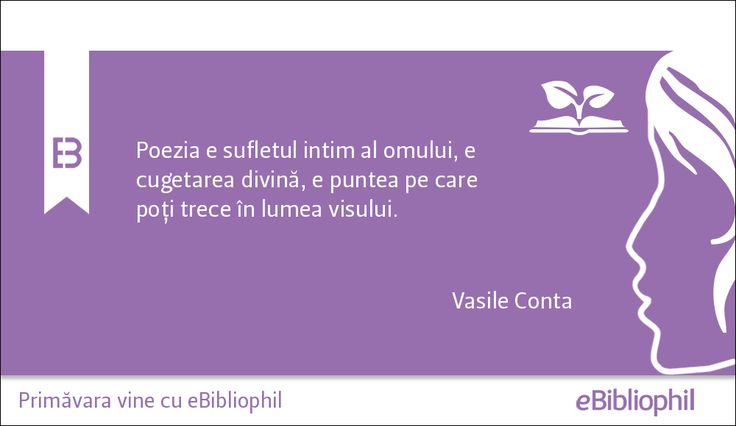 """""""Poezia e sufletul intim al omului, e cugetarea divină, e puntea pe care poţi trece în lumea visului."""" Vasile Conta"""