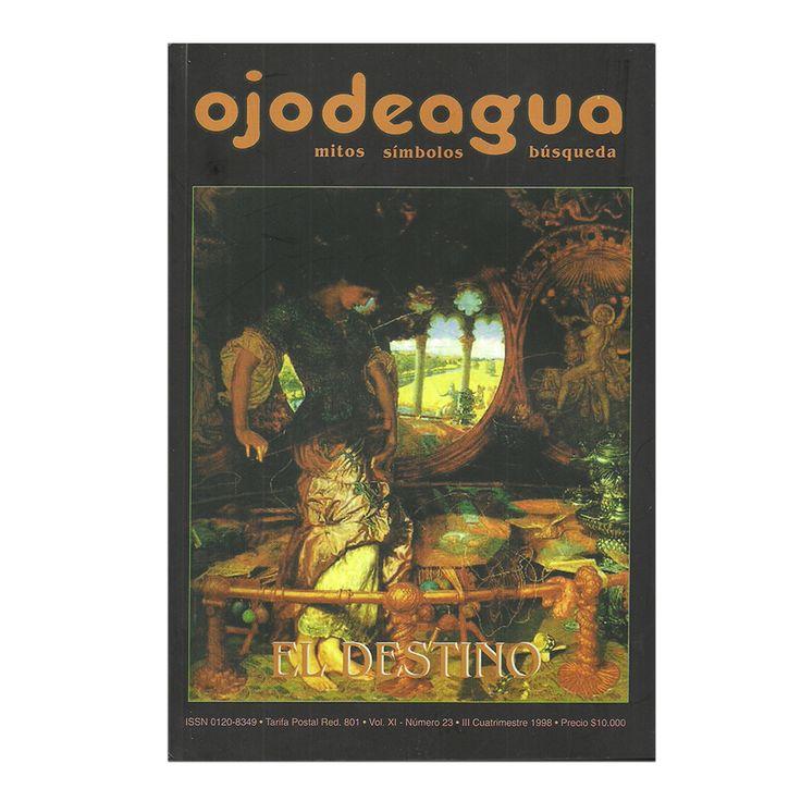 El destino. Volumen XI. Número 23. III Cuatrimestre 1998 – Varios – Revista Ojo de Agua www.librosyeditores.com Editores y distribuidores.