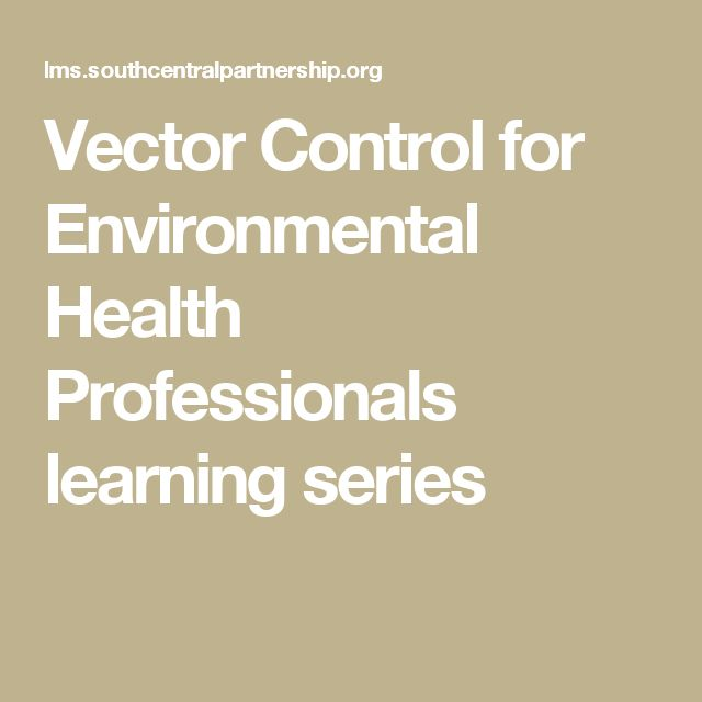 Vector Control for Environmental Health Professionals learning series