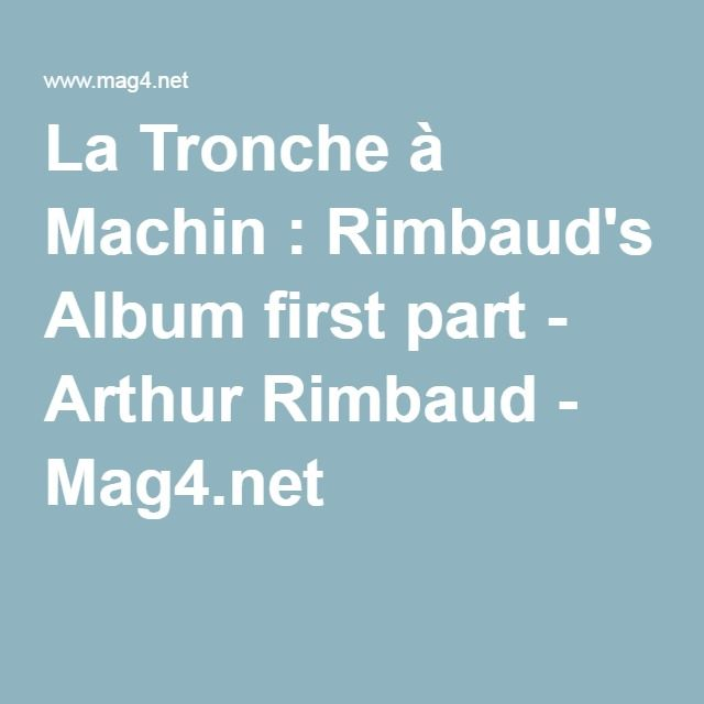 La Tronche à Machin : Rimbaud's Album first part - Arthur Rimbaud - Mag4.net
