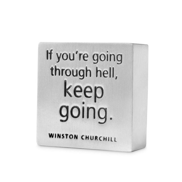 Best paperweight ever.Inspiration, Hells, Gift Ideas, Wisdom, Keep Going, Churchill Quotes, Living, Paperweight, Winston Churchill