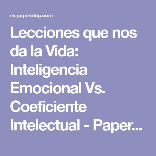 Lecciones que nos da la Vida: Inteligencia Emocional Vs. Coeficiente Intelectual - Paperblog
