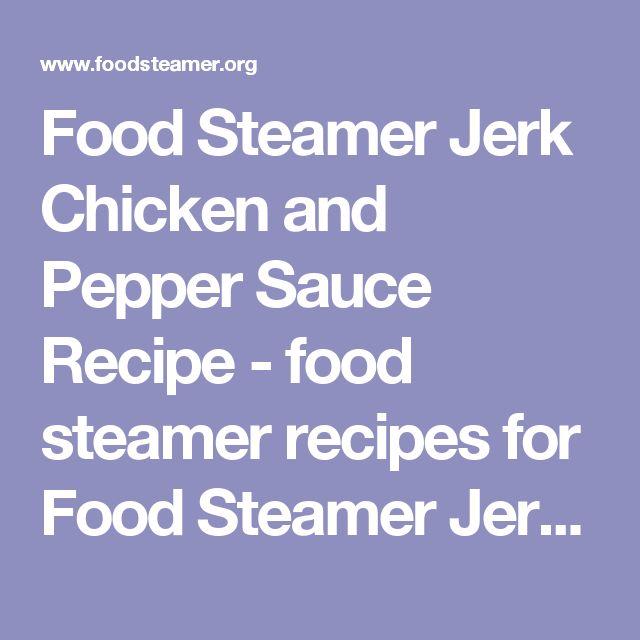 11 best steamer healthy meals in minutes images on pinterest food steamer jerk chicken and pepper sauce recipe food steamer recipes for food steamer jerk forumfinder Images