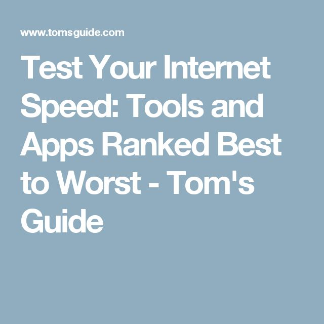 Test Your Internet Speed: Tools and Apps Ranked Best to Worst - Tom's Guide
