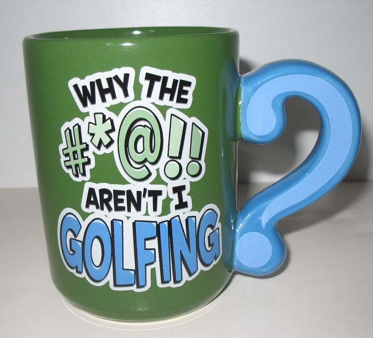 """Golf mug for those who would rather be on the golf course. We know you've often wondered """"Why the #*@!! aren't I golfing?"""""""