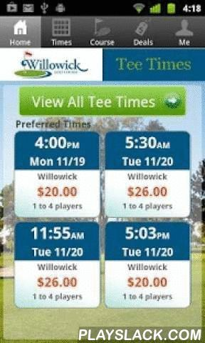 Willowick Golf Tee Time  Android App - playslack.com , The Willowick Golf Course app includes custom tee time bookings with easy tap navigation and booking of tee times. The app also supports promotion code discounts with a deals section, course information and an account page to look up past reservations and share these reservations with your playing partners via text and email.