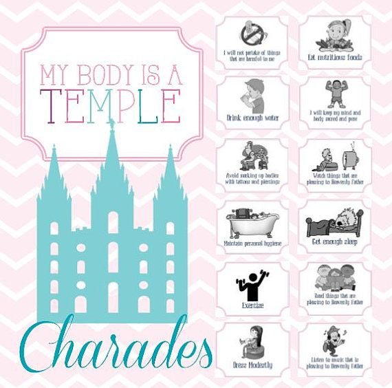 My Body Is A Temple 1. My Body Is A Temple Charades: Have the girls pick a charade card out of a bag or box and act out what is on the card for everyone else to guess. Once all the cards have been guessed, youll have covered these principles on keeping our bodies like a temple (some of which are gospel standards): -Dress Modestly -I will not partake of things that are harmful to me -Eat nutritious foods -Drink enough water -I will keep my mind and body sacred and pure -Avoid marking up bodes…