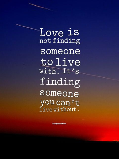#Love is not finding someone to live with. It's finding someone you can't live without. – Rafael Ortiz