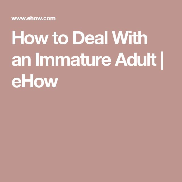 How to Deal With an Immature Adult | eHow
