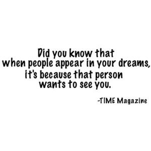 Did you know that when people appear in your dreams, it's because that person wants to see you?