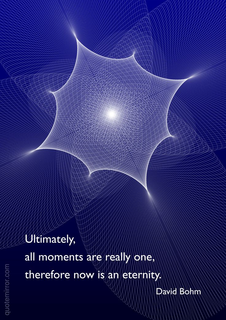 Ultimately, all moments are really one, therefore now is an eternity. –David Bohm #eternity #now http://quotemirror.com/s/hzqr3