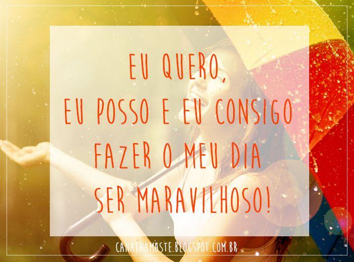 10) Eu quero, eu posso e eu consigo fazer o meu dia ser maravilhoso!