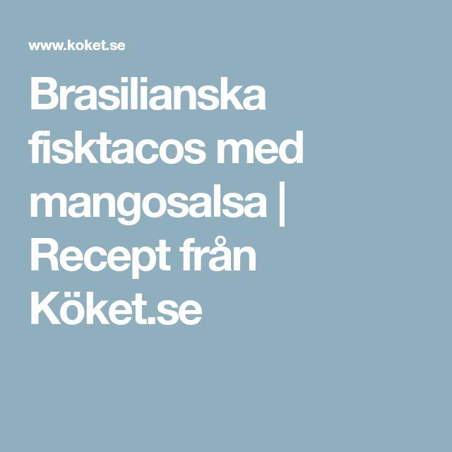 Brasilianska fisktacos med mangosalsa   Recept från Köket.se
