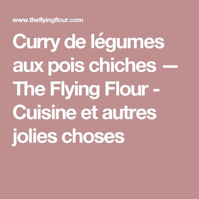 Curry de légumes aux pois chiches — The Flying Flour - Cuisine et autres jolies choses