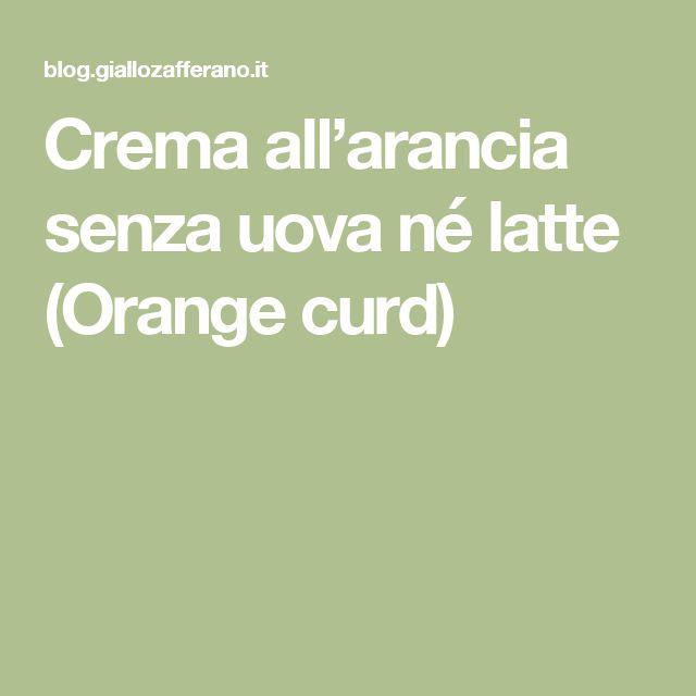 Crema all'arancia senza uova né latte (Orange curd)