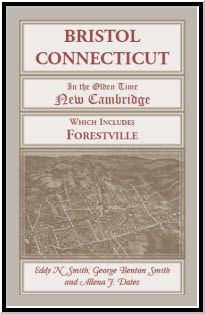 """Bristol, Connecticut, (""""In the Olden Time New Cambridge"""") Which Includes Forestville"""