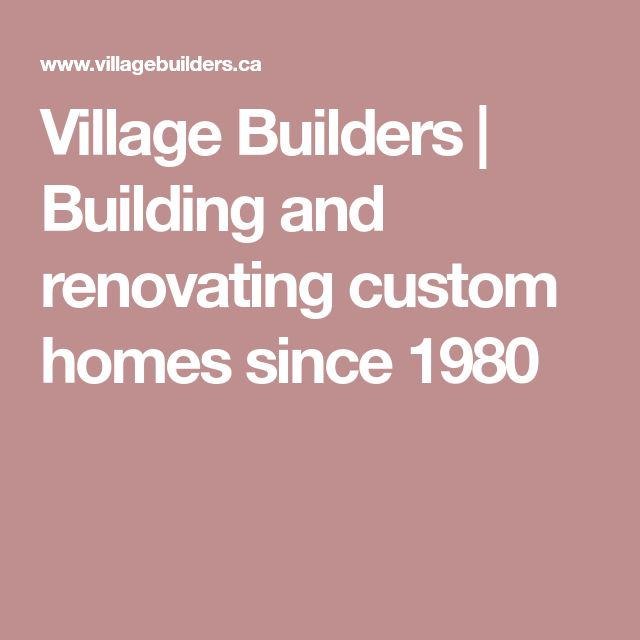 Village Builders | Building and renovating custom homes since 1980