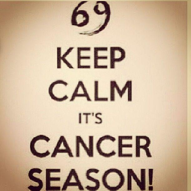 It's Cancer Season Baby Keep Calm