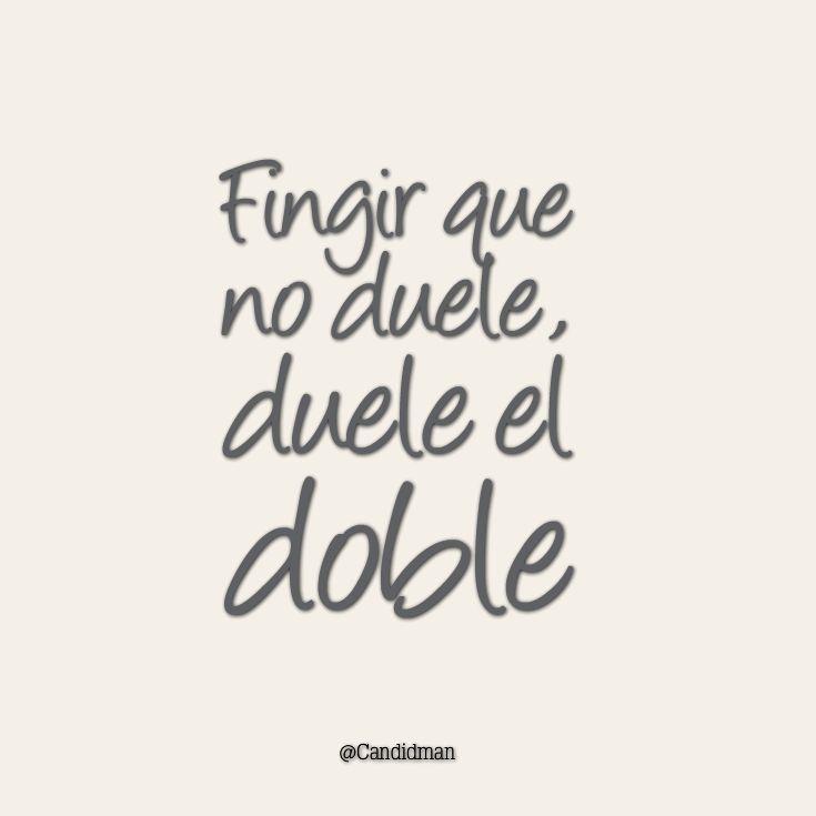 """""""Fingir que no duele, duele el doble"""". @candidman #Frases #Desamor"""