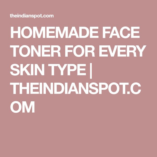 HOMEMADE FACE TONER FOR EVERY SKIN TYPE | THEINDIANSPOT.COM