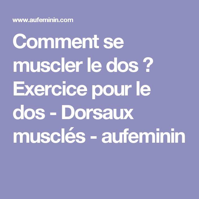 Comment se muscler le dos ? Exercice pour le dos - Dorsaux musclés - aufeminin