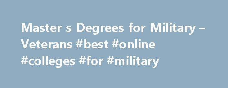 Master s Degrees for Military – Veterans #best #online #colleges #for #military http://iowa.nef2.com/master-s-degrees-for-military-veterans-best-online-colleges-for-military/  # Online Master's Degrees for the Military Community The discount for Federal employees and their spouses and eligible dependents will be applied to out-of-state tuition and specialty graduate programs. It does not apply to doctoral programs. This discount cannot be combined with the Completion Scholarship for Maryland…