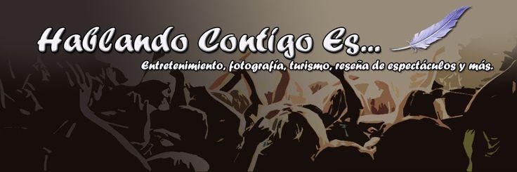 Si te gustan los espectáculos, visita nuestro blog Hablando Contigo Es...
