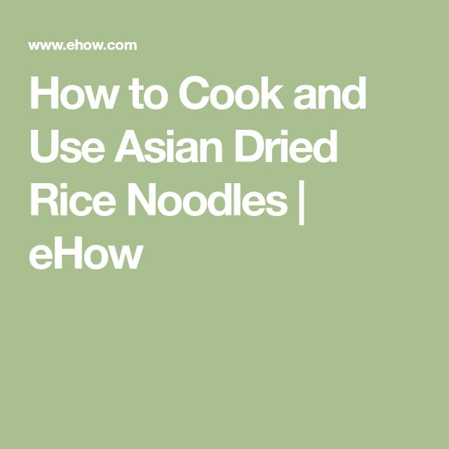 How to Cook and Use Asian Dried Rice Noodles | eHow