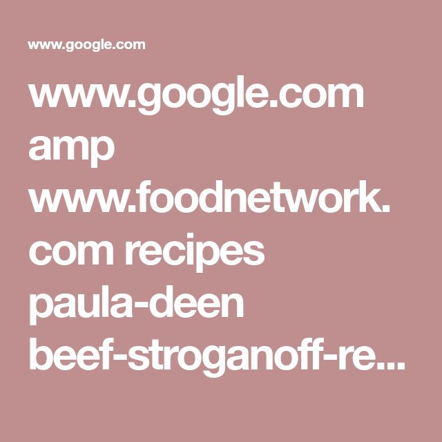 www.google.com amp www.foodnetwork.com recipes paula-deen beef-stroganoff-recipe-1940482.amp