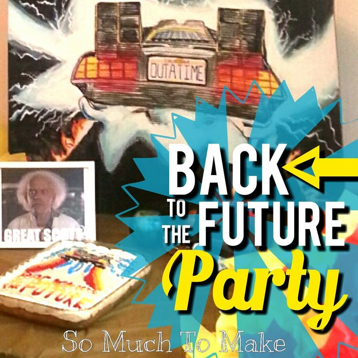 Back to the Future Party: Crafts, Games, Invitation, Food, Cake, Decorations