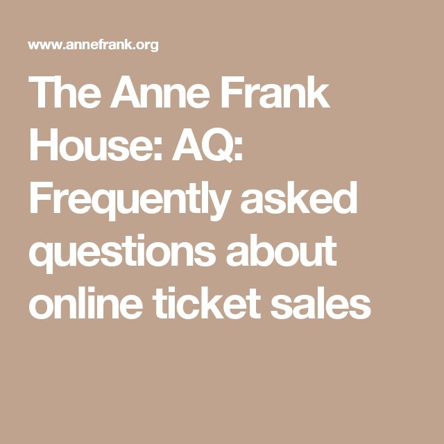 The Anne Frank House: AQ: Frequently asked questions about online ticket sales