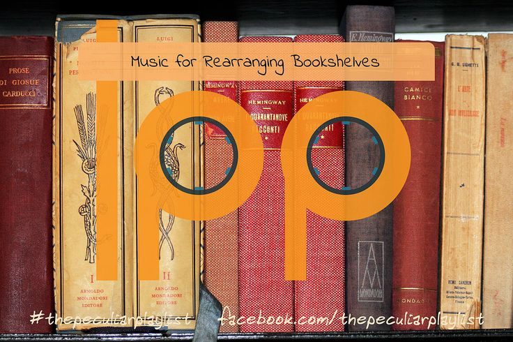 Music for Rearranging Bookshelves!  Create your own themed playlist and see ours at http://on.fb.me/1HLyKyt Visit www.facebook.com/thepeculiarplaylist for more information! #thepeculiarplaylist #music #mixtape #playlist #books