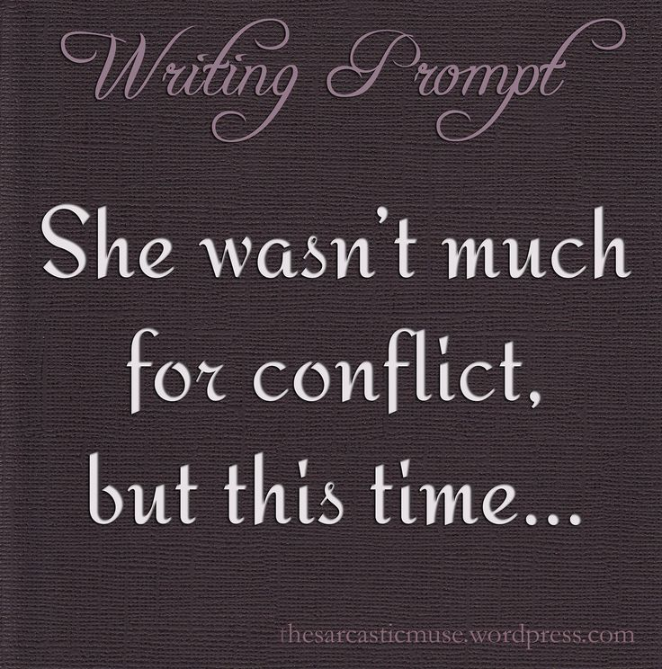 creative writing ideas on conflict I hope you find the following fifty plot twists fun and exciting and  to stave off  certain doom, your character has to invent an elaborate story.