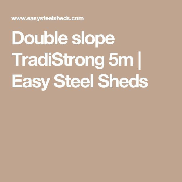 Double slope TradiStrong 5m | Easy Steel Sheds
