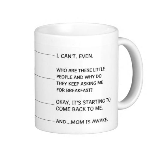 Funny Coffee Mug but it needs to be twice that tall, that's how I get on my second cup, lol