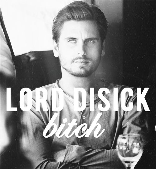 I love Scott Disick....he is freaking hilarious!