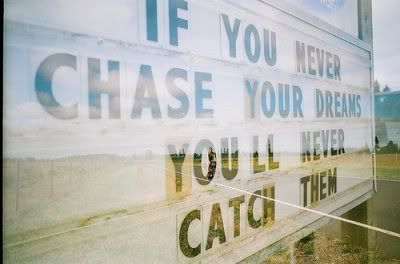 If you never chase your dreams...: Sayings, Youll, Inspiration, Quotes, Dreams You Ll, Wisdom, Catch, Chase